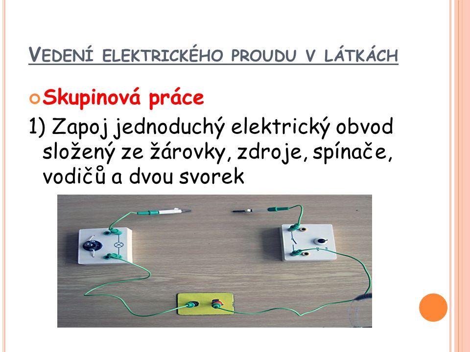 2) Do obvodu pomocí svorek zapojíme tyto látky, tělesa Magnet, pravítko, dřevo, zlato, stříbro, guma, měď, tuha, papír