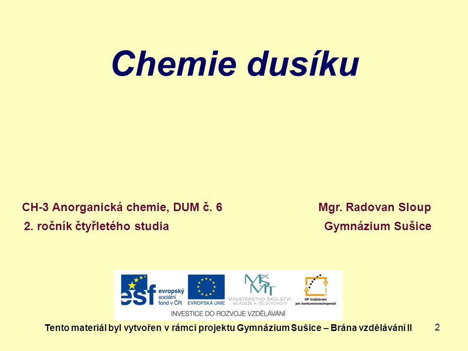 2 Chemie dusíku Mgr. Radovan Sloup Gymnázium Sušice Tento materiál byl vytvořen v rámci projektu Gymnázium Sušice – Brána vzdělávání II CH-3 Anorganic