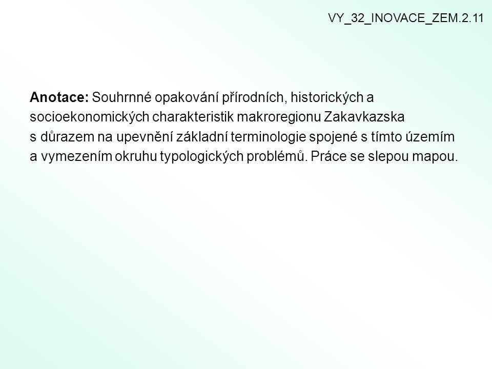 Anotace: Souhrnné opakování přírodních, historických a socioekonomických charakteristik makroregionu Zakavkazska s důrazem na upevnění základní termin