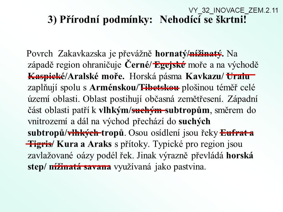3) Přírodní podmínky: Nehodící se škrtni! Povrch Zakavkazska je převážně hornatý/nížinatý. Na západě region ohraničuje Černé/ Egejské moře a na východ