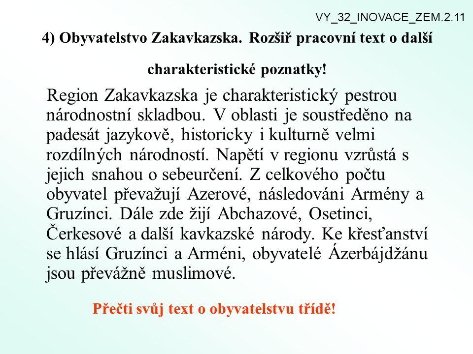 4) Obyvatelstvo Zakavkazska. Rozšiř pracovní text o další charakteristické poznatky! Region Zakavkazska je charakteristický pestrou národnostní skladb