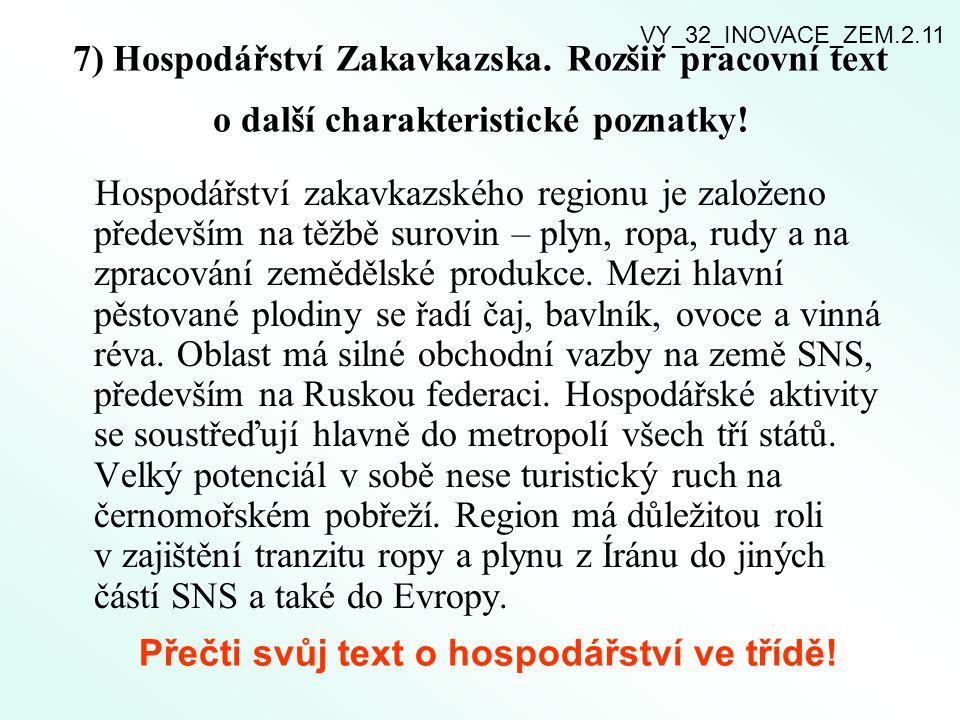 7) Hospodářství Zakavkazska. Rozšiř pracovní text o další charakteristické poznatky! Hospodářství zakavkazského regionu je založeno především na těžbě