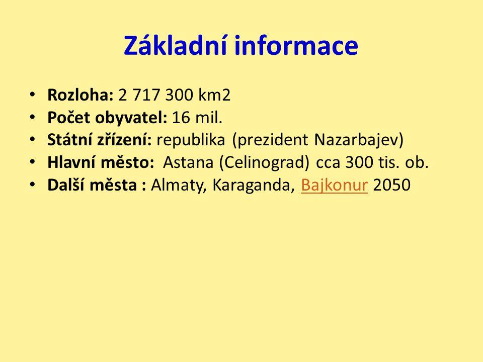 Základní informace Rozloha: 2 717 300 km2 Počet obyvatel: 16 mil. Státní zřízení: republika (prezident Nazarbajev) Hlavní město: Astana (Celinograd) c