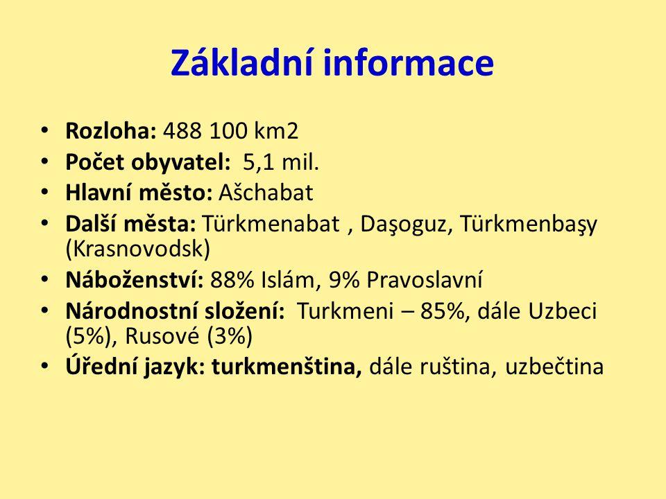 Základní informace Rozloha: 488 100 km2 Počet obyvatel: 5,1 mil. Hlavní město: Ašchabat Další města: Türkmenabat, Daşoguz, Türkmenbaşy (Krasnovodsk) N