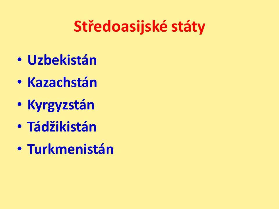 Středoasijské státy Uzbekistán Kazachstán Kyrgyzstán Tádžikistán Turkmenistán