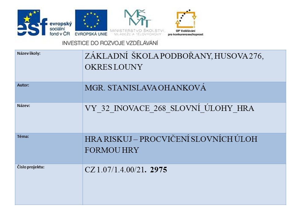 ANOTACE: prezentace slouží k procvičování již probrané látky v předmětu český jazyk a literatura ve 3.