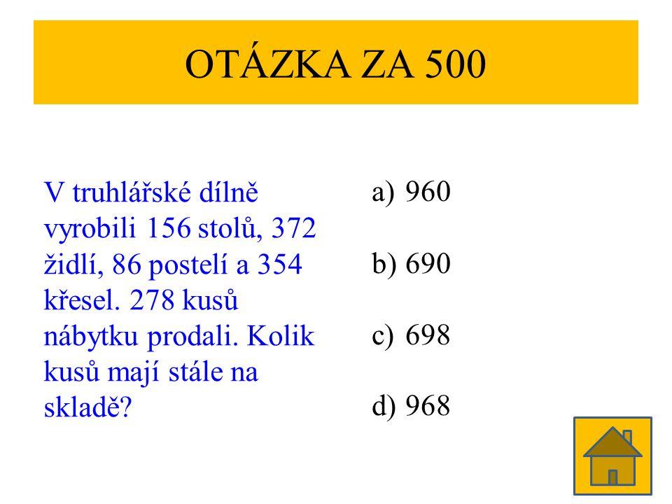 OTÁZKA ZA 500 V truhlářské dílně vyrobili 156 stolů, 372 židlí, 86 postelí a 354 křesel. 278 kusů nábytku prodali. Kolik kusů mají stále na skladě? a)