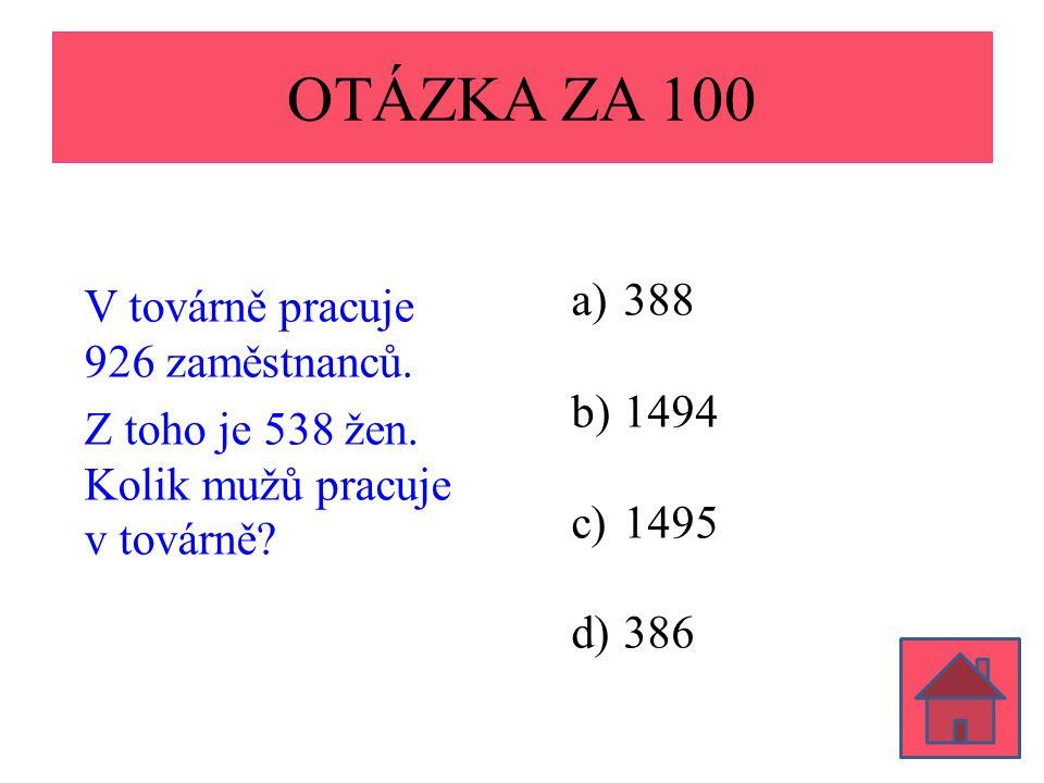 OTÁZKA ZA 100 V továrně pracuje 926 zaměstnanců. Z toho je 538 žen.