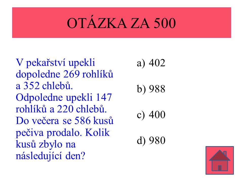 OTÁZKA ZA 500 V pekařství upekli dopoledne 269 rohlíků a 352 chlebů.
