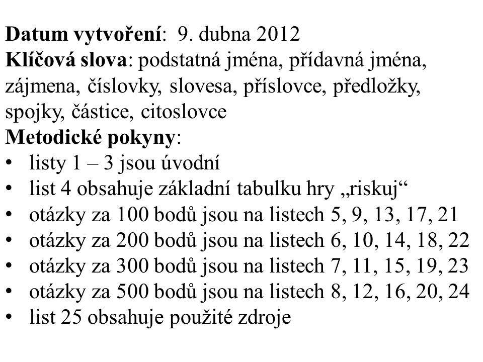 Datum vytvoření: 9. dubna 2012 Klíčová slova: podstatná jména, přídavná jména, zájmena, číslovky, slovesa, příslovce, předložky, spojky, částice, cito