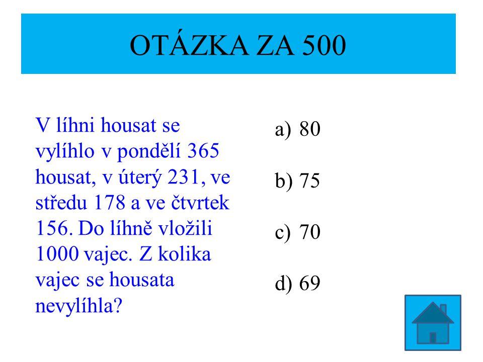 OTÁZKA ZA 500 V líhni housat se vylíhlo v pondělí 365 housat, v úterý 231, ve středu 178 a ve čtvrtek 156.