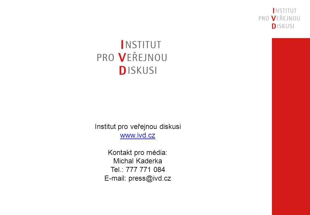 Institut pro veřejnou diskusi www.ivd.cz Kontakt pro média: Michal Kaderka Tel.: 777 771 084 E-mail: press@ivd.cz