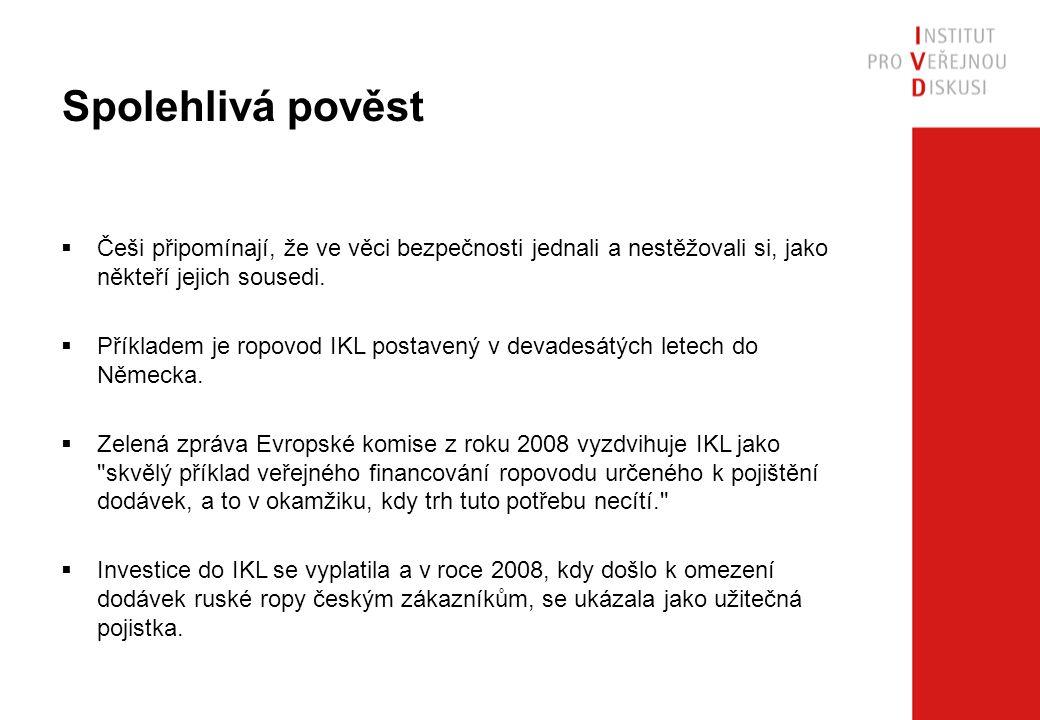 Spolehlivá pověst  Češi připomínají, že ve věci bezpečnosti jednali a nestěžovali si, jako někteří jejich sousedi.  Příkladem je ropovod IKL postave