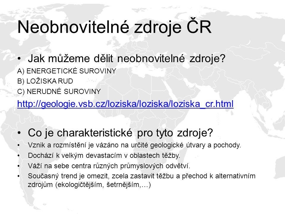 Neobnovitelné zdroje ČR Jak můžeme dělit neobnovitelné zdroje? A) ENERGETICKÉ SUROVINY B) LOŽISKA RUD C) NERUDNÉ SUROVINY http://geologie.vsb.cz/lozis