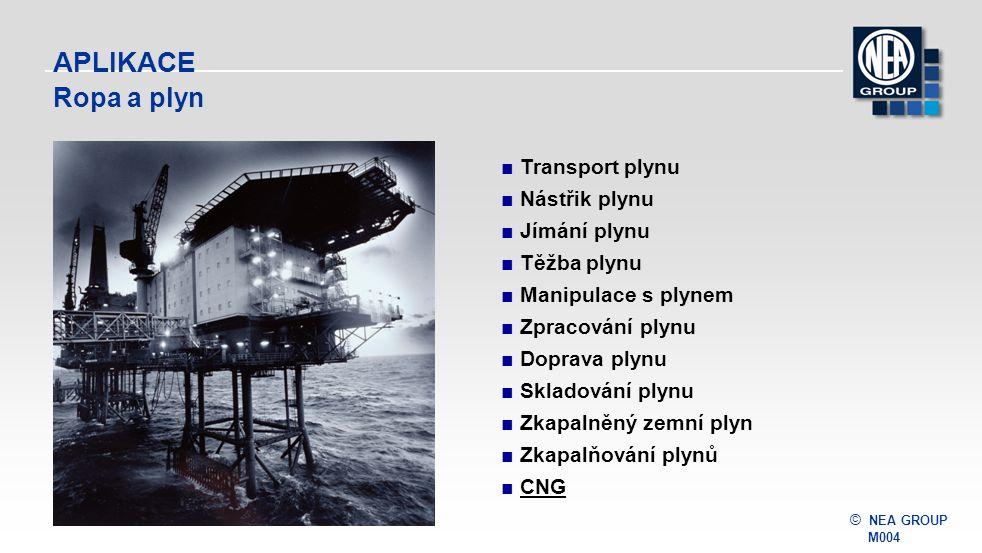 © NEA GROUP M004 APLIKACE Ropa a plyn ■Transport plynu ■Nástřik plynu ■Jímání plynu ■Těžba plynu ■Manipulace s plynem ■Zpracování plynu ■Doprava plynu