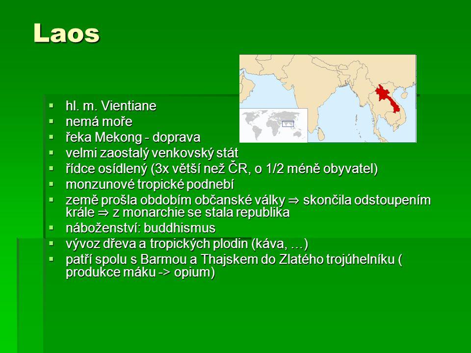 Laos  hl. m. Vientiane  nemá moře  řeka Mekong - doprava  velmi zaostalý venkovský stát  řídce osídlený (3x větší než ČR, o 1/2 méně obyvatel) 