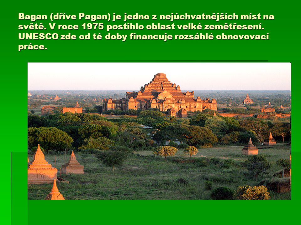 Bagan (dříve Pagan) je jedno z nejúchvatnějších míst na světě. V roce 1975 postihlo oblast velké zemětřesení. UNESCO zde od té doby financuje rozsáhlé