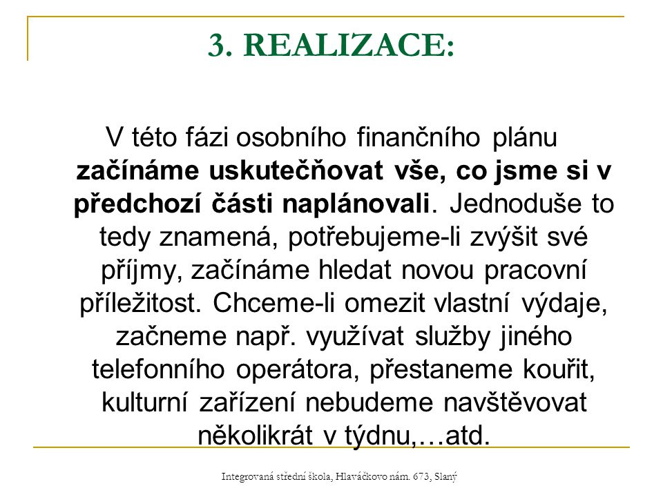3. REALIZACE: V této fázi osobního finančního plánu začínáme uskutečňovat vše, co jsme si v předchozí části naplánovali. Jednoduše to tedy znamená, po