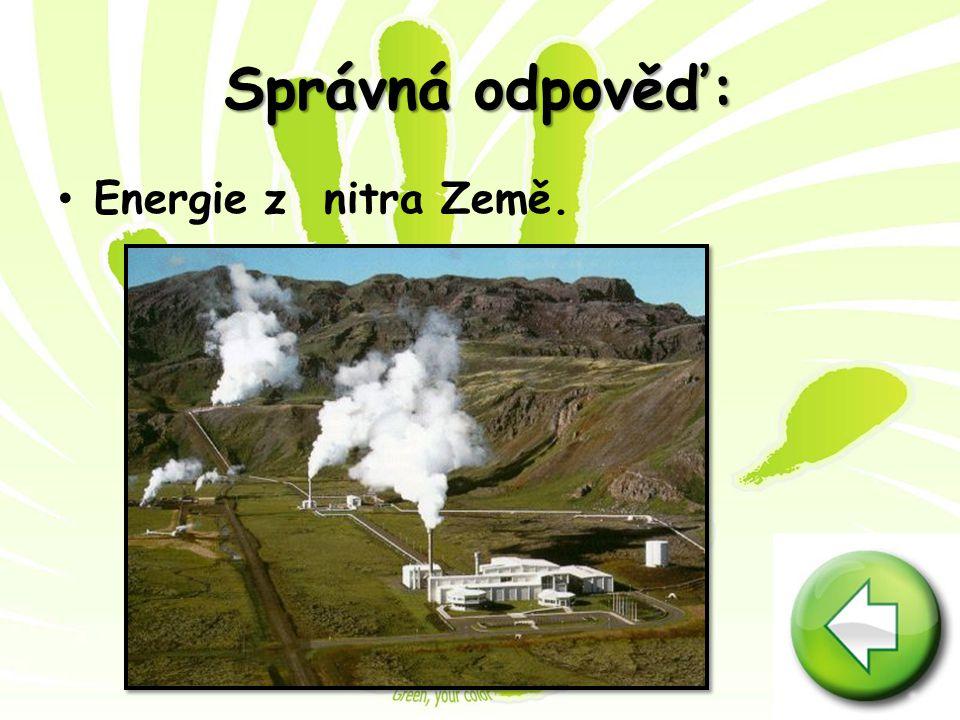 Správná odpověď: Energie z nitra Země.