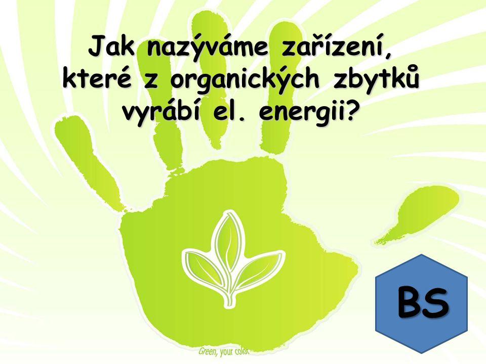 Jak nazýváme zařízení, které z organických zbytků vyrábí el. energii? BS