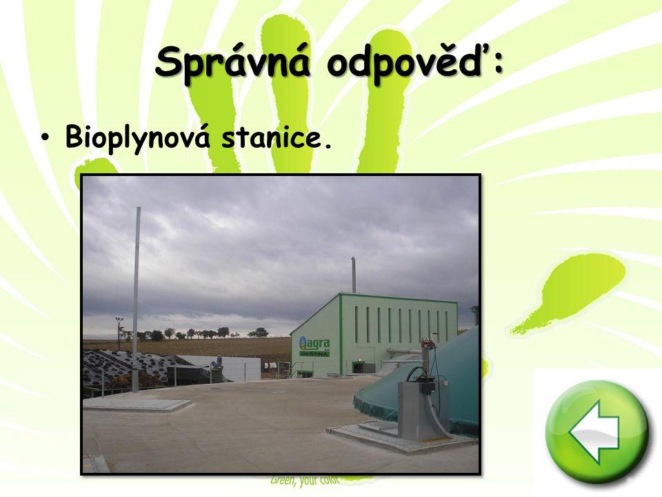 Správná odpověď: Bioplynová stanice.