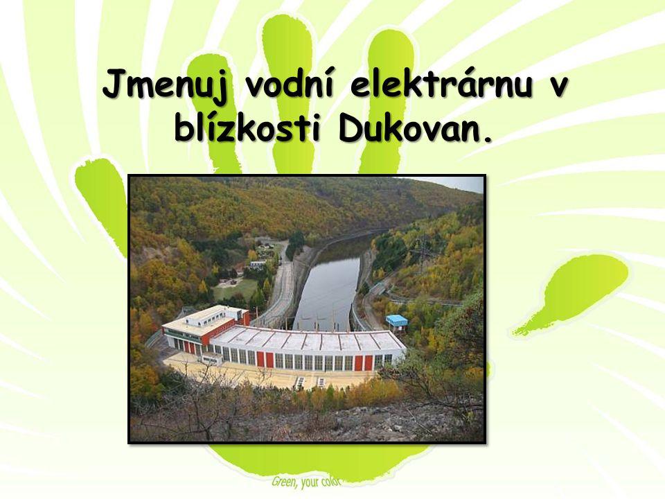 Jmenuj vodní elektrárnu v blízkosti Dukovan.