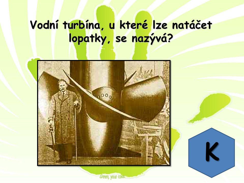 Vodní turbína, u které lze natáčet lopatky, se nazývá K