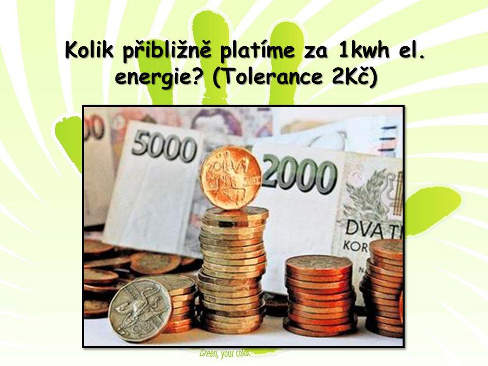 Kolik přibližně platíme za 1kwh el. energie? (Tolerance 2Kč)