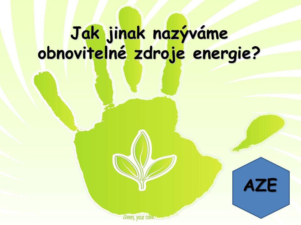 Jak jinak nazýváme obnovitelné zdroje energie? AZE