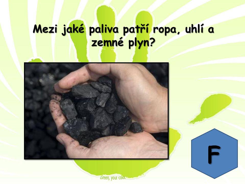Mezi jaké paliva patří ropa, uhlí a zemné plyn? F