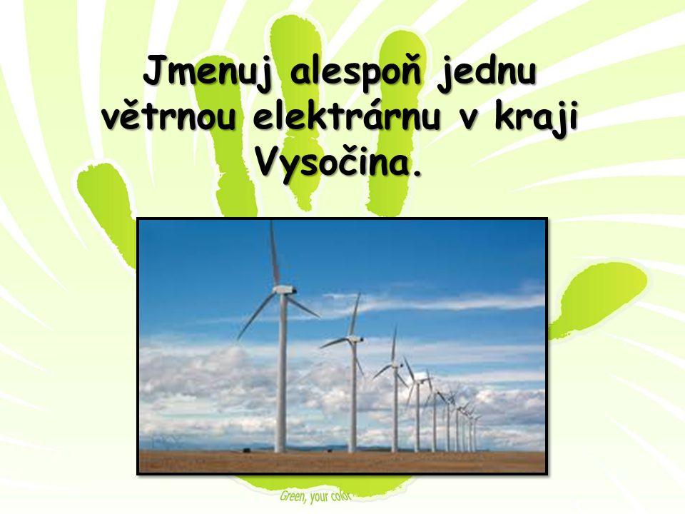 Jmenuj alespoň jednu větrnou elektrárnu v kraji Vysočina.