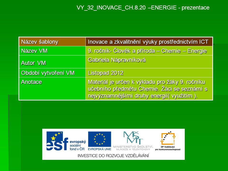 VY_32_INOVACE_CH.8.20 –ENERGIE - prezentace Název šablony Inovace a zkvalitnění výuky prostřednictvím ICT Název VM 9.