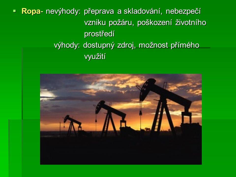  Ropa- nevýhody: přeprava a skladování, nebezpečí vzniku požáru, poškození životního vzniku požáru, poškození životního prostředí prostředí výhody: dostupný zdroj, možnost přímého výhody: dostupný zdroj, možnost přímého využití využití