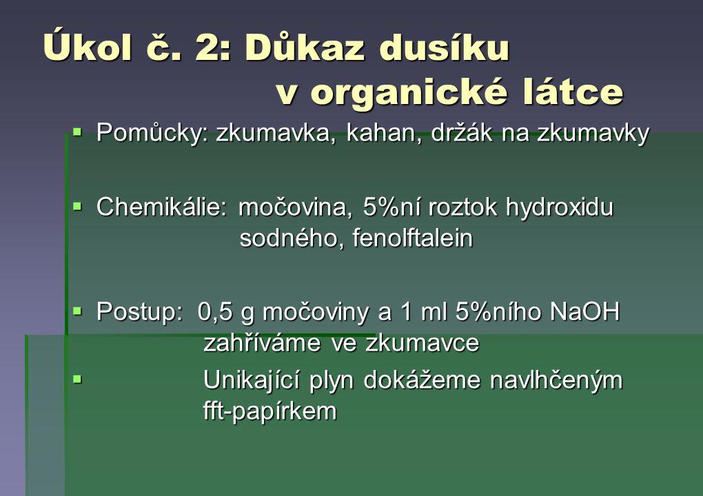 Úkol č. 2: Důkaz dusíku v organické látce  Pomůcky: zkumavka, kahan, držák na zkumavky  Chemikálie: močovina, 5%ní roztok hydroxidu sodného, fenolft