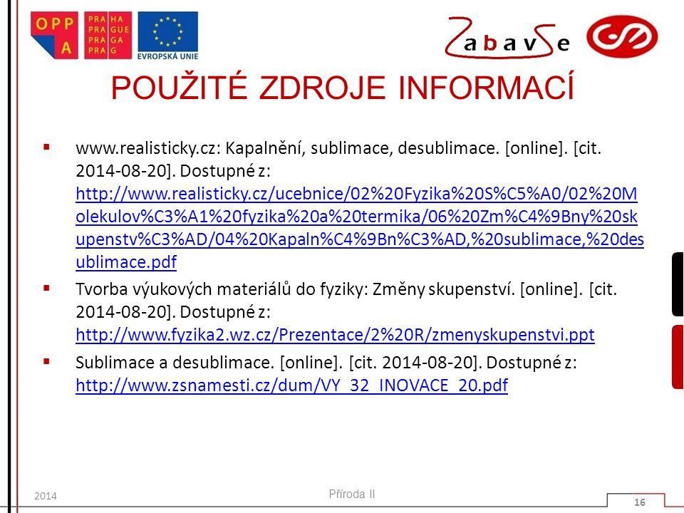 POUŽITÉ ZDROJE INFORMACÍ  www.realisticky.cz: Kapalnění, sublimace, desublimace. [online]. [cit. 2014-08-20]. Dostupné z: http://www.realisticky.cz/u