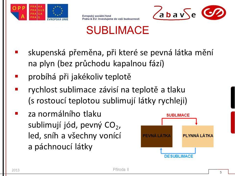 SUBLIMACE  skupenská přeměna, při které se pevná látka mění na plyn (bez průchodu kapalnou fází)  probíhá při jakékoliv teplotě  rychlost sublimace