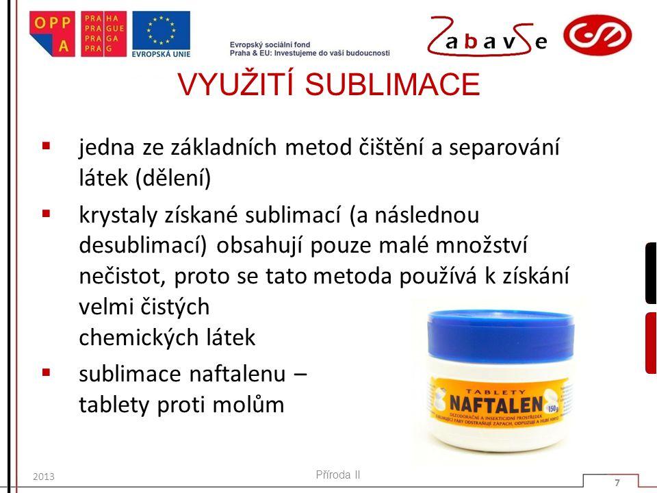 VYUŽITÍ SUBLIMACE  jedna ze základních metod čištění a separování látek (dělení)  krystaly získané sublimací (a následnou desublimací) obsahují pouz