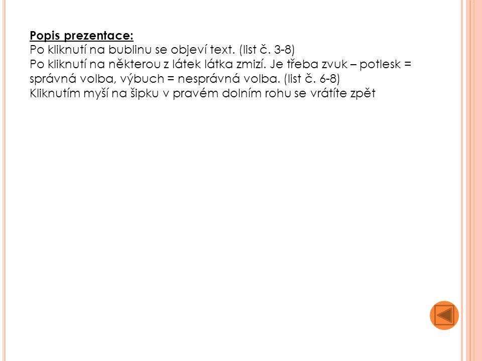 Číslo sady: 3 Číslo DUM v sadě: 11 Téma sady: Zkouším, bádám, vyrábím Název DUM: Látky a jejich skupenství Autorka: Klumparová Zuzana Vytvořeno: srpen 2011 DUM slouží k seznámení žáků se skupenstvím látek.
