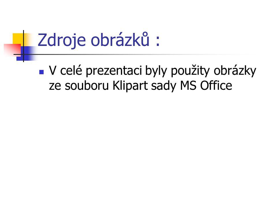 Zdroje obrázků : V celé prezentaci byly použity obrázky ze souboru Klipart sady MS Office