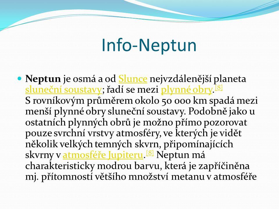 Info-Neptun Neptun je osmá a od Slunce nejvzdálenější planeta sluneční soustavy; řadí se mezi plynné obry.