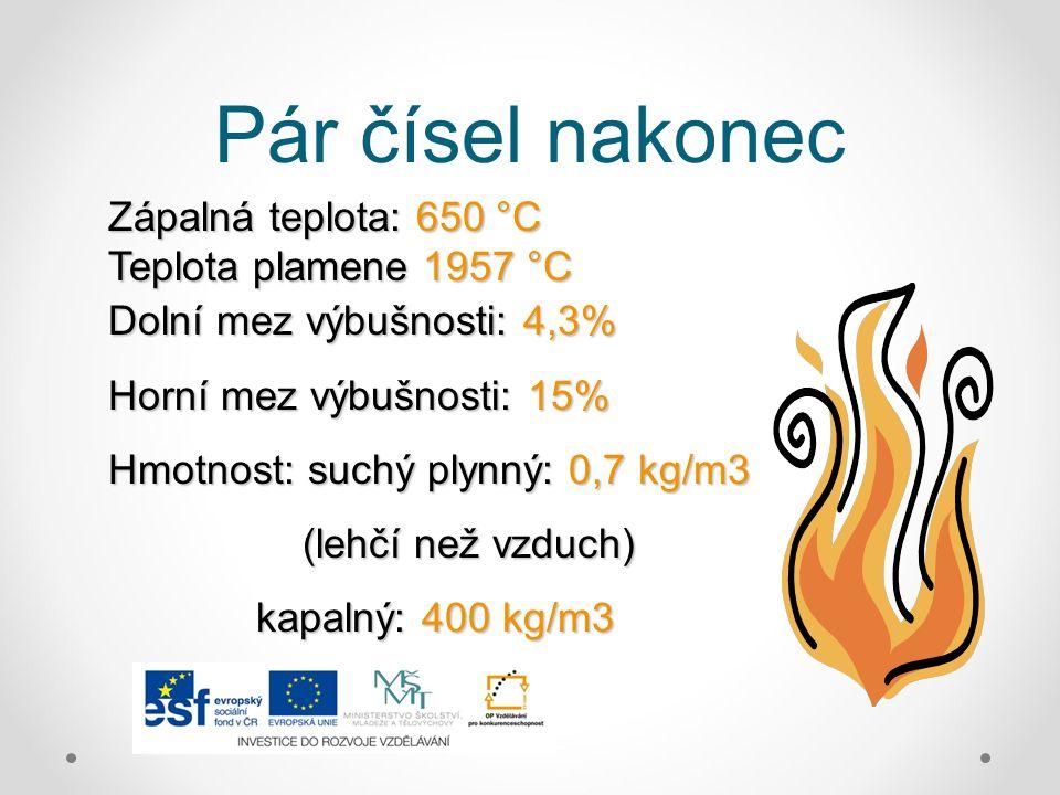 Pár čísel nakonec Zápalná teplota: 650 °C Teplota plamene 1957 °C Dolní mez výbušnosti: 4,3% Horní mez výbušnosti: 15% Hmotnost: suchý plynný: 0,7 kg/
