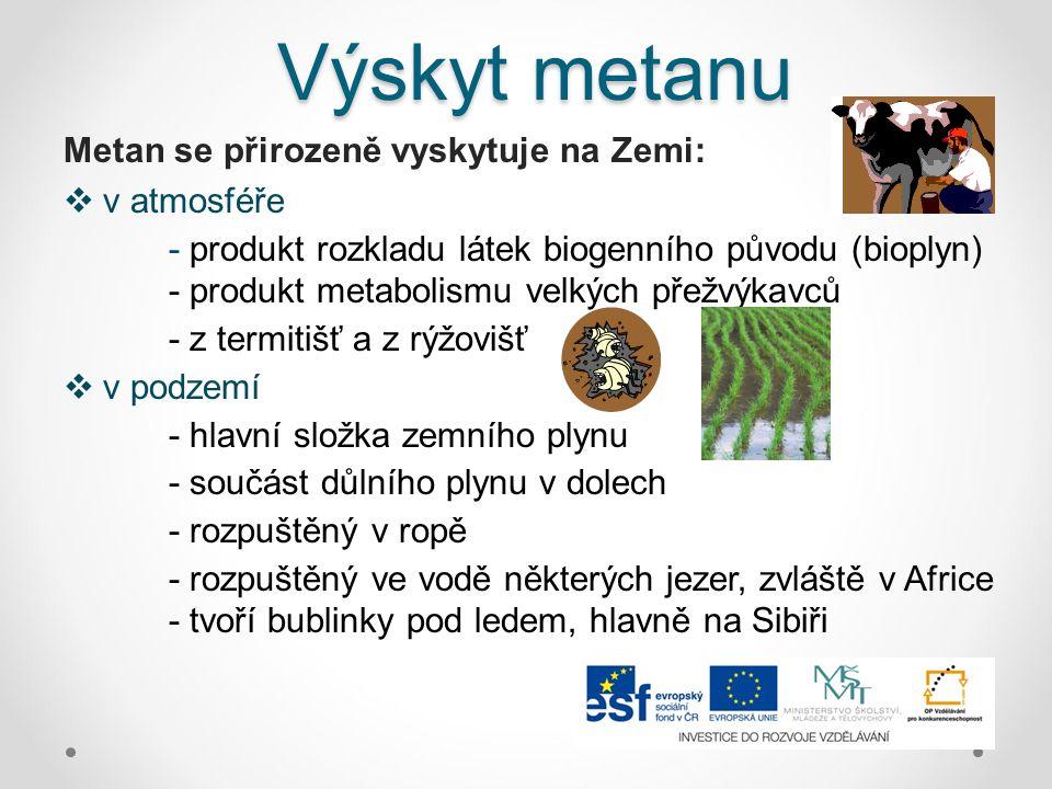 Výskyt metanu Metan se přirozeně vyskytuje na Zemi:  v atmosféře - produkt rozkladu látek biogenního původu (bioplyn) - produkt metabolismu velkých p