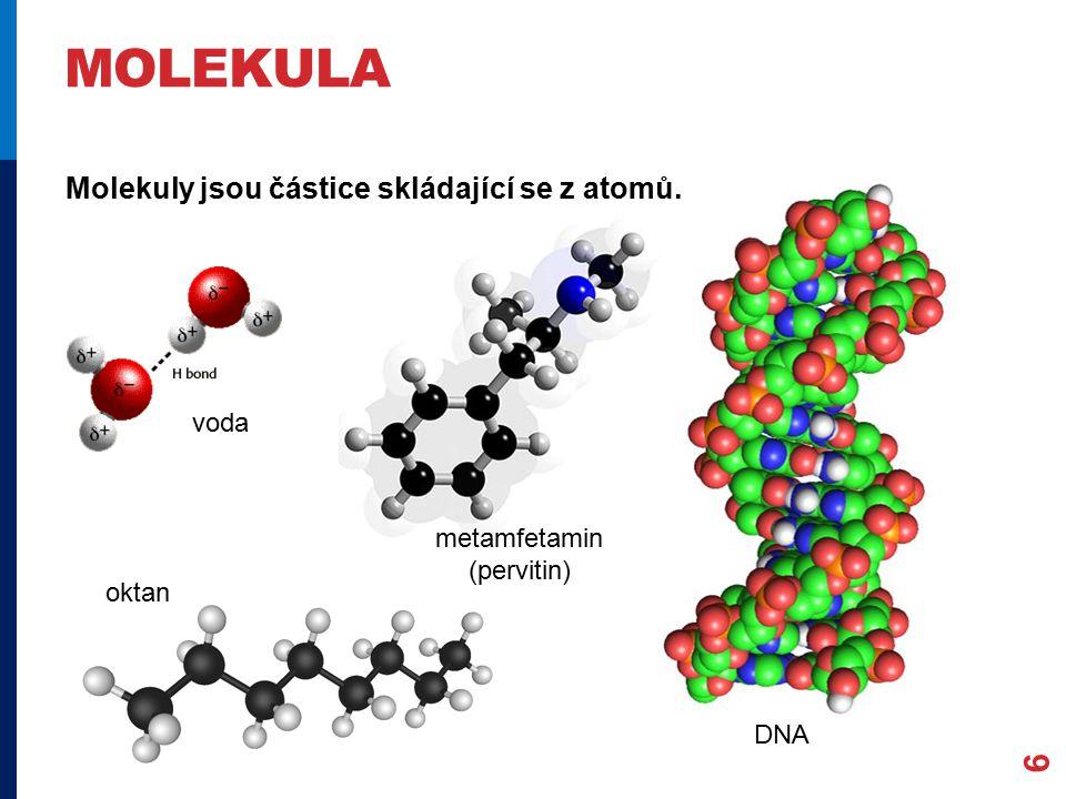 MOLEKULA 6 Molekuly jsou částice skládající se z atomů. voda DNA metamfetamin (pervitin) oktan