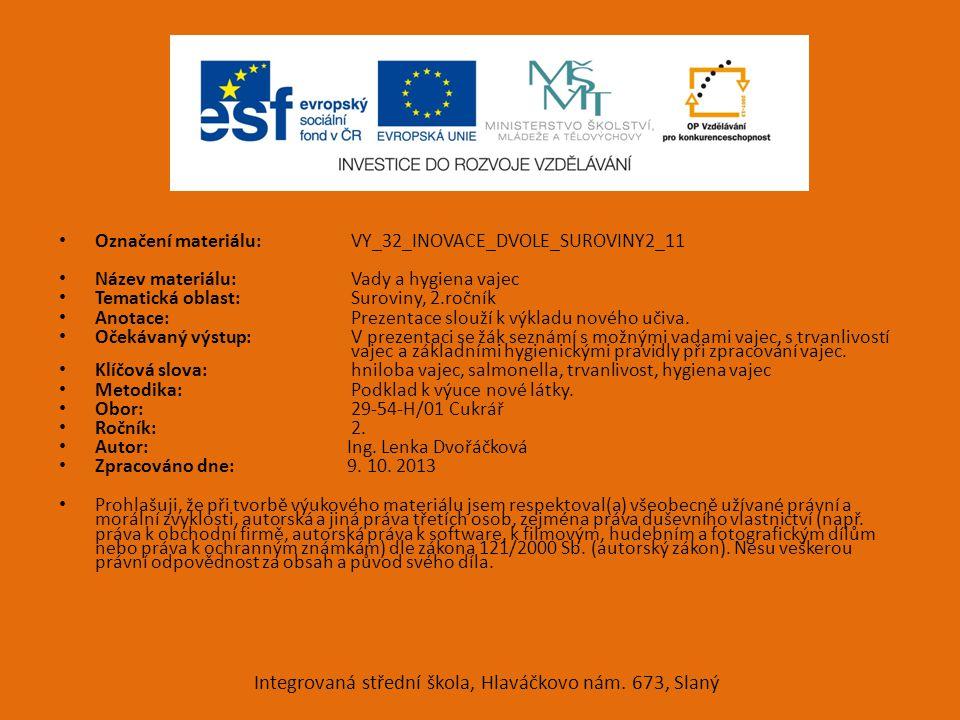 Označení materiálu: VY_32_INOVACE_DVOLE_SUROVINY2_11 Název materiálu: Vady a hygiena vajec Tematická oblast: Suroviny, 2.ročník Anotace: Prezentace sl