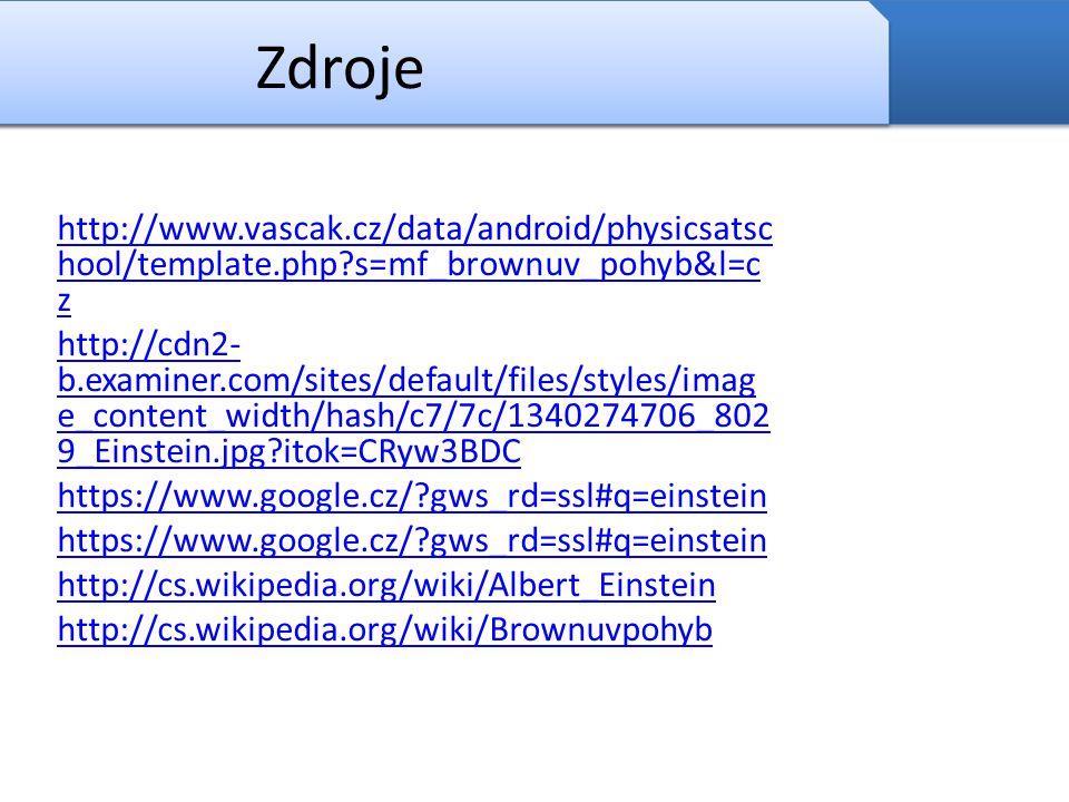 Zdroje http://www.vascak.cz/data/android/physicsatsc hool/template.php?s=mf_brownuv_pohyb&l=c z http://cdn2- b.examiner.com/sites/default/files/styles