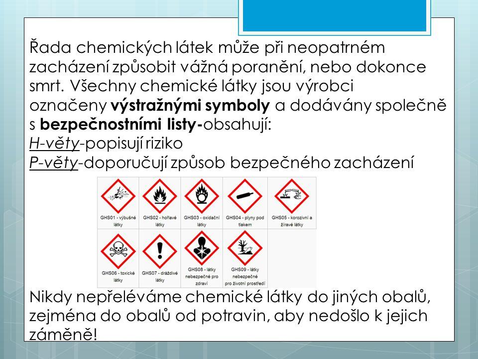 Řada chemických látek může při neopatrném zacházení způsobit vážná poranění, nebo dokonce smrt. Všechny chemické látky jsou výrobci označeny výstražný