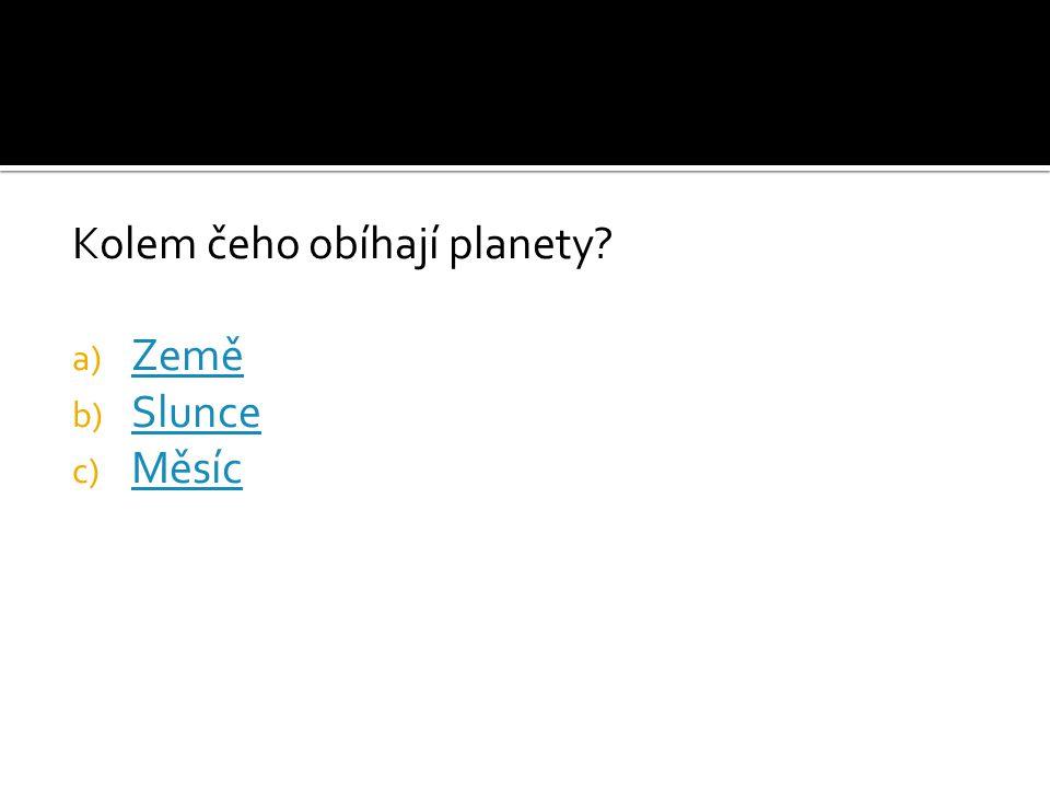 Kolem čeho obíhají planety? a) Země Země b) Slunce Slunce c) Měsíc Měsíc