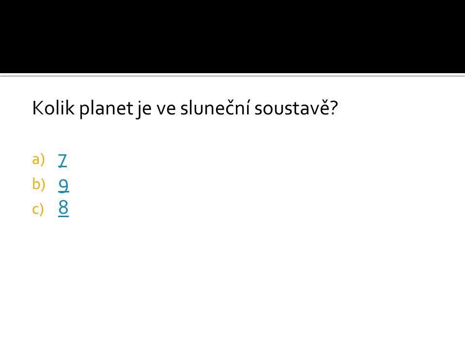 Kolik planet je ve sluneční soustavě? a) 7 7 b) 9 9 c) 8 8