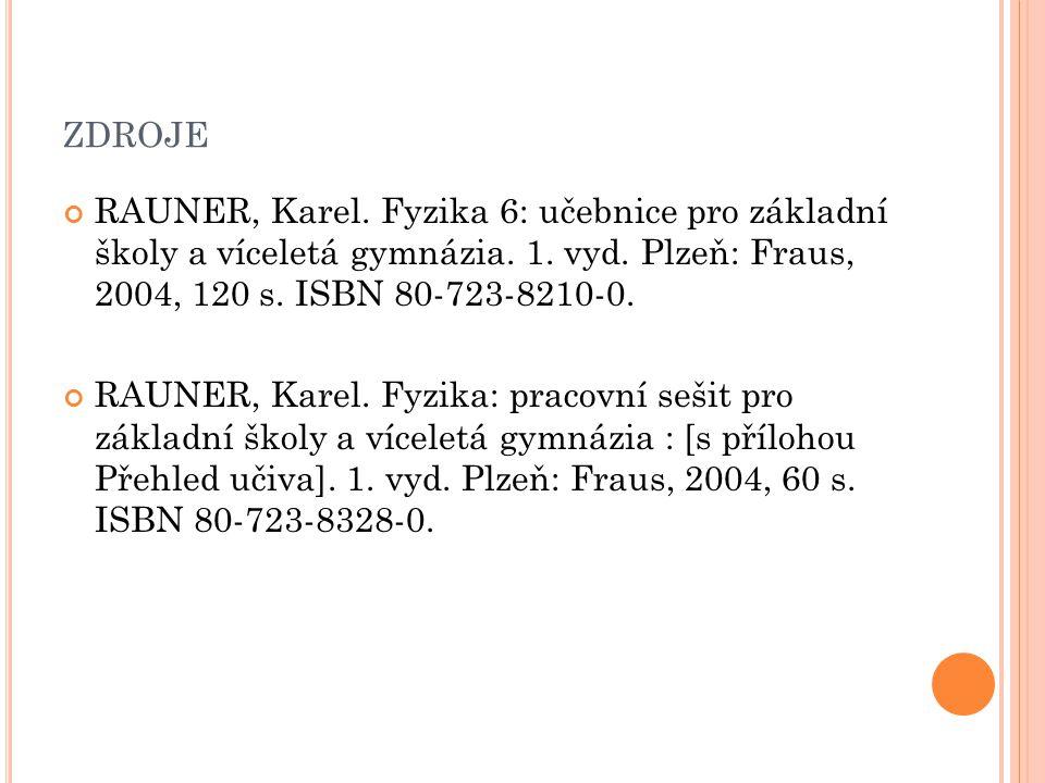 ZDROJE RAUNER, Karel. Fyzika 6: učebnice pro základní školy a víceletá gymnázia.