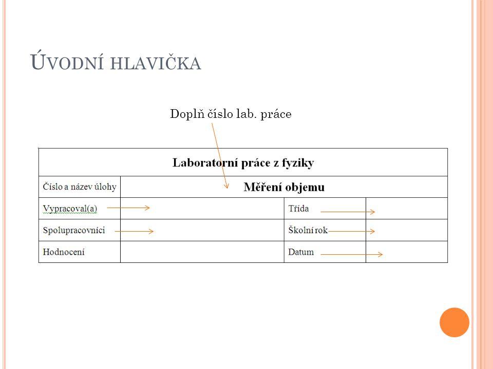 Ú VODNÍ HLAVIČKA Doplň číslo lab. práce